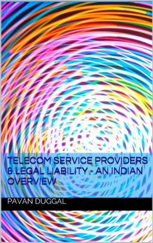 TELECOM SERVICE PROVIDERS & LEGAL LIABILITY – AN INDIAN OVERVIEW